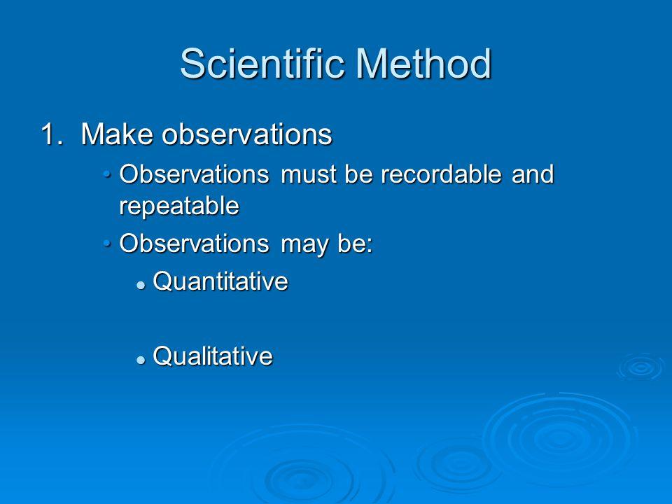 Scientific Method 1. Make observations