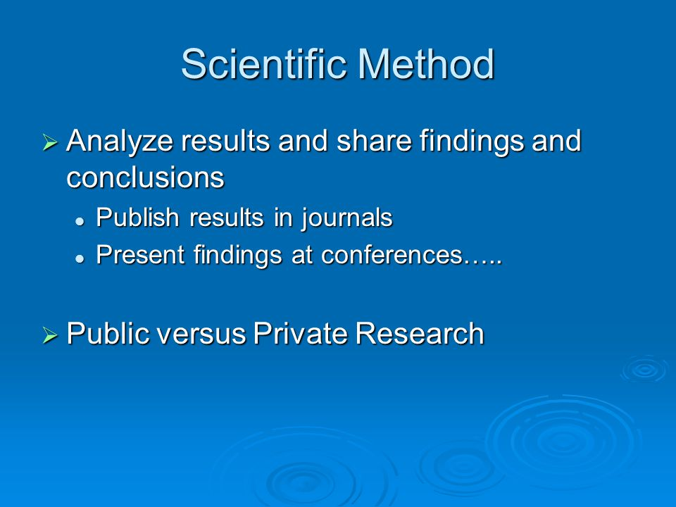 Scientific Method Analyze results and share findings and conclusions