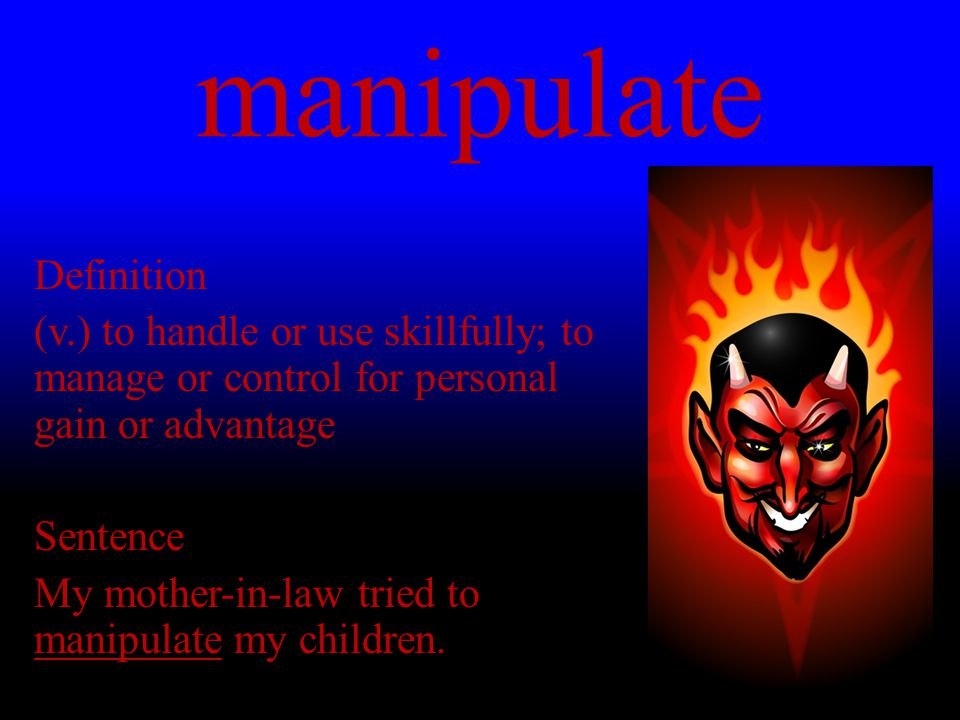manipulate