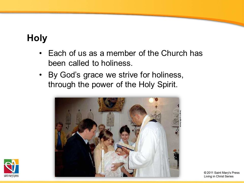 Holy Each of us as a member of the Church has been called to holiness.