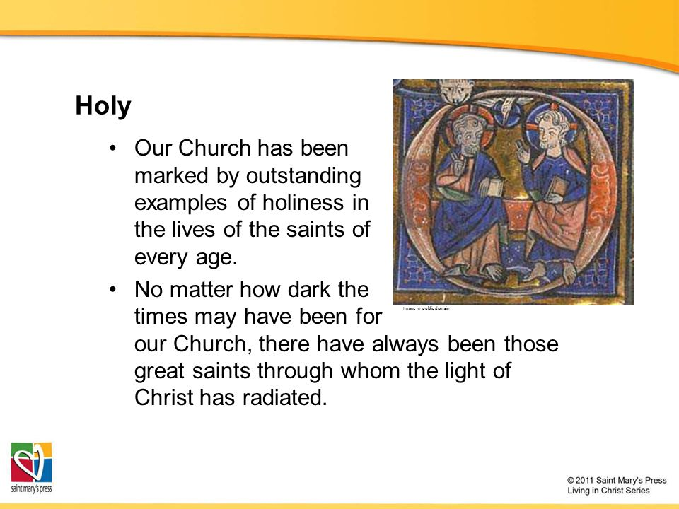 Holy Our Church has been marked by outstanding examples of holiness in the lives of the saints of every age.