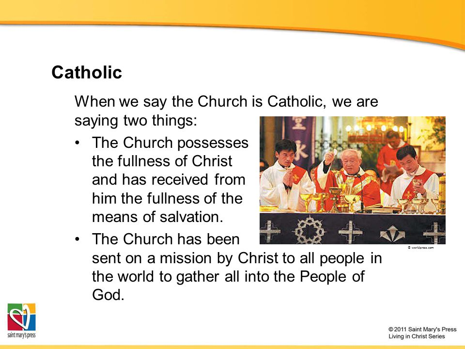 Catholic When we say the Church is Catholic, we are saying two things: