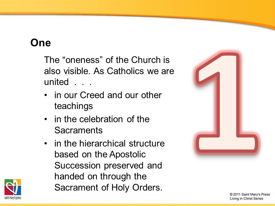 1 One. The oneness of the Church is also visible. As Catholics we are united . . . in our Creed and our other teachings.