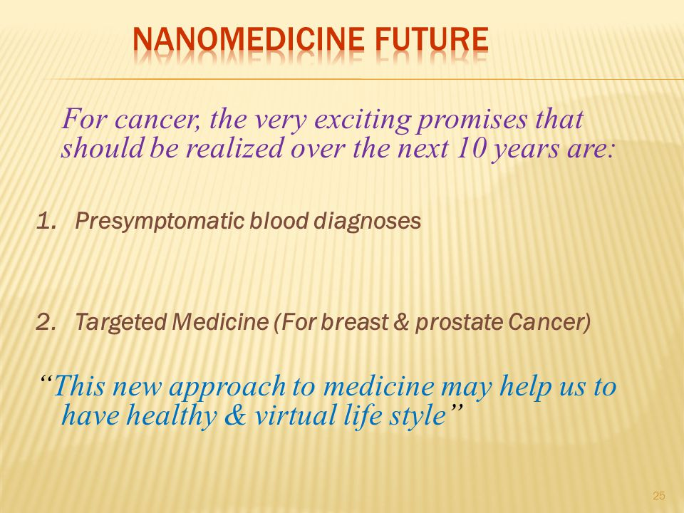 Nanomedicine Future For cancer, the very exciting promises that should be realized over the next 10 years are: