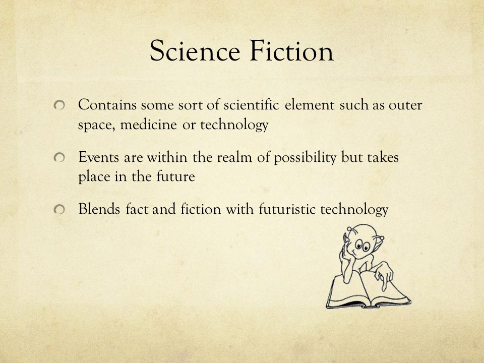 Science Fiction Contains some sort of scientific element such as outer space, medicine or technology.