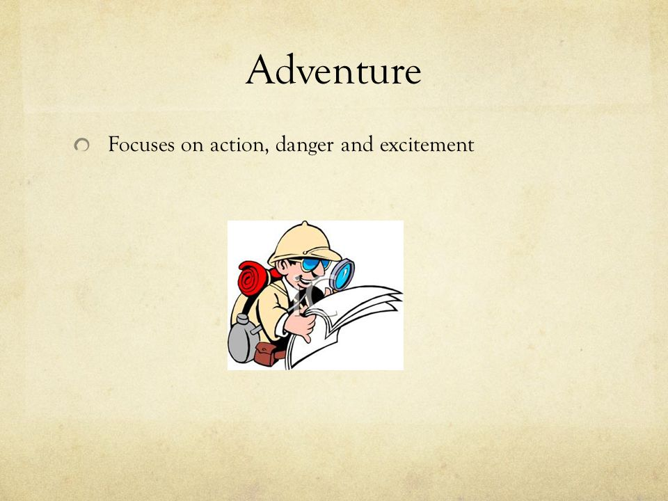 Adventure Focuses on action, danger and excitement