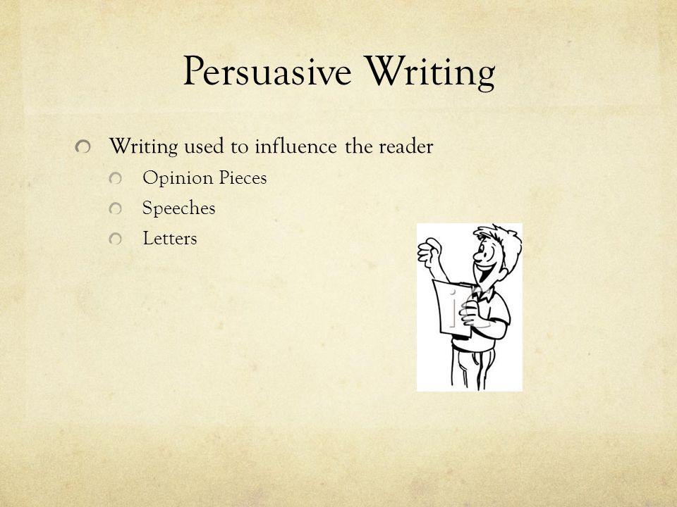 Persuasive Writing Writing used to influence the reader Opinion Pieces