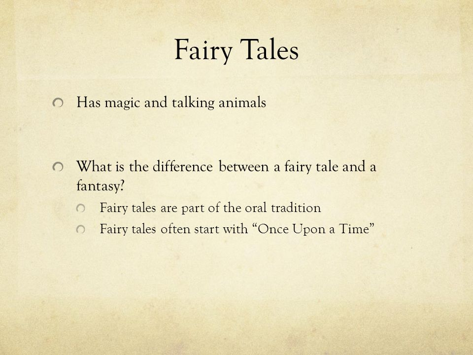 Fairy Tales Has magic and talking animals