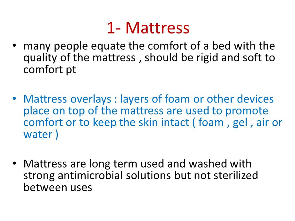 1- Mattress many people equate the comfort of a bed with the quality of the mattress , should be rigid and soft to comfort pt.