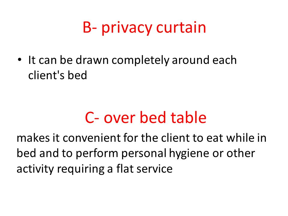 B- privacy curtain C- over bed table