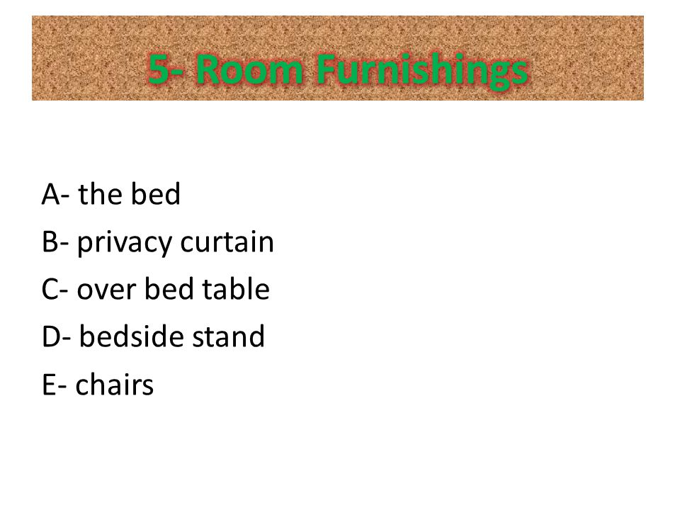 5- Room Furnishings A- the bed B- privacy curtain C- over bed table