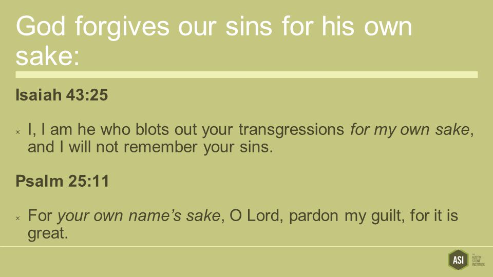 God forgives our sins for his own sake:
