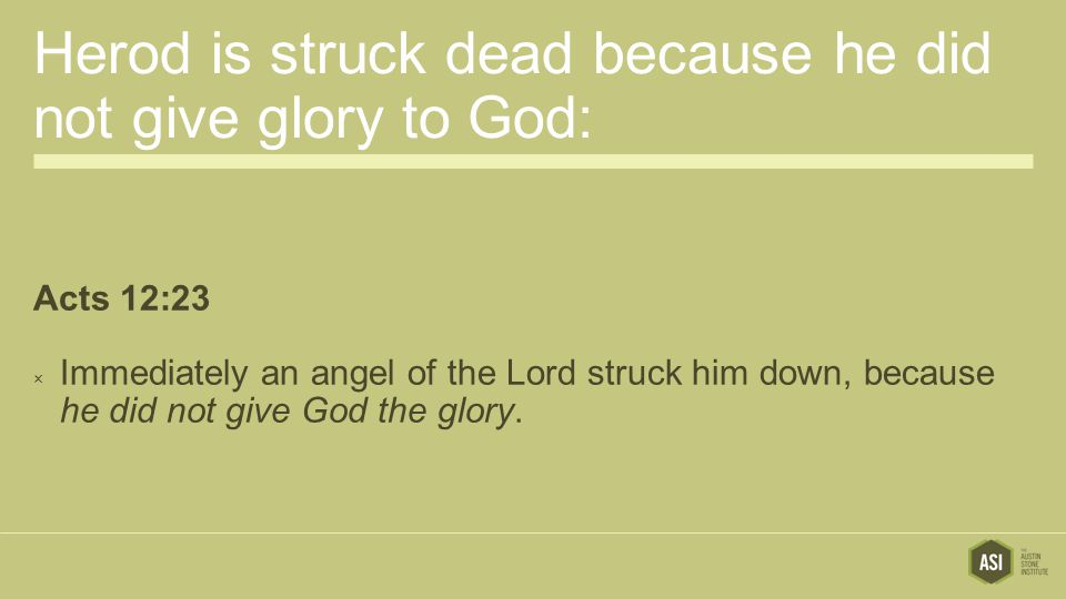 Herod is struck dead because he did not give glory to God: