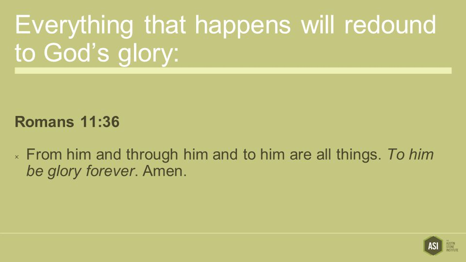 Everything that happens will redound to God's glory:
