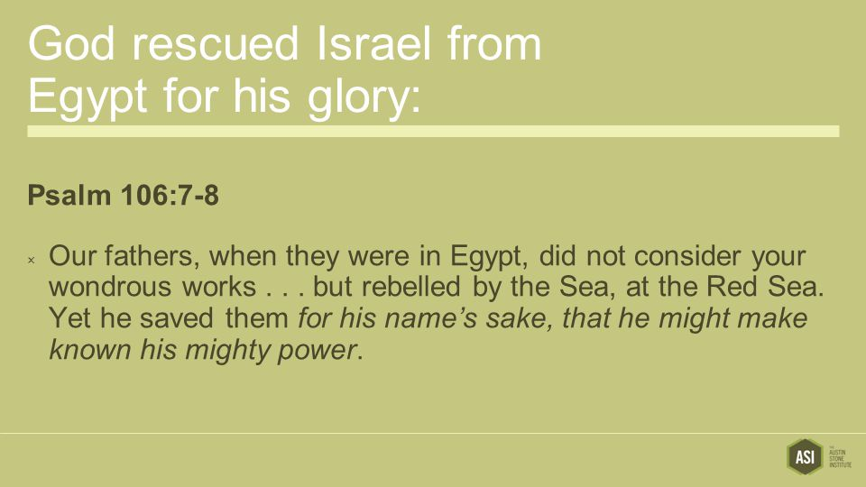 God rescued Israel from Egypt for his glory: