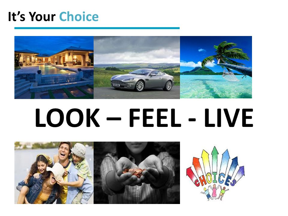 It's Your Choice LOOK – FEEL - LIVE