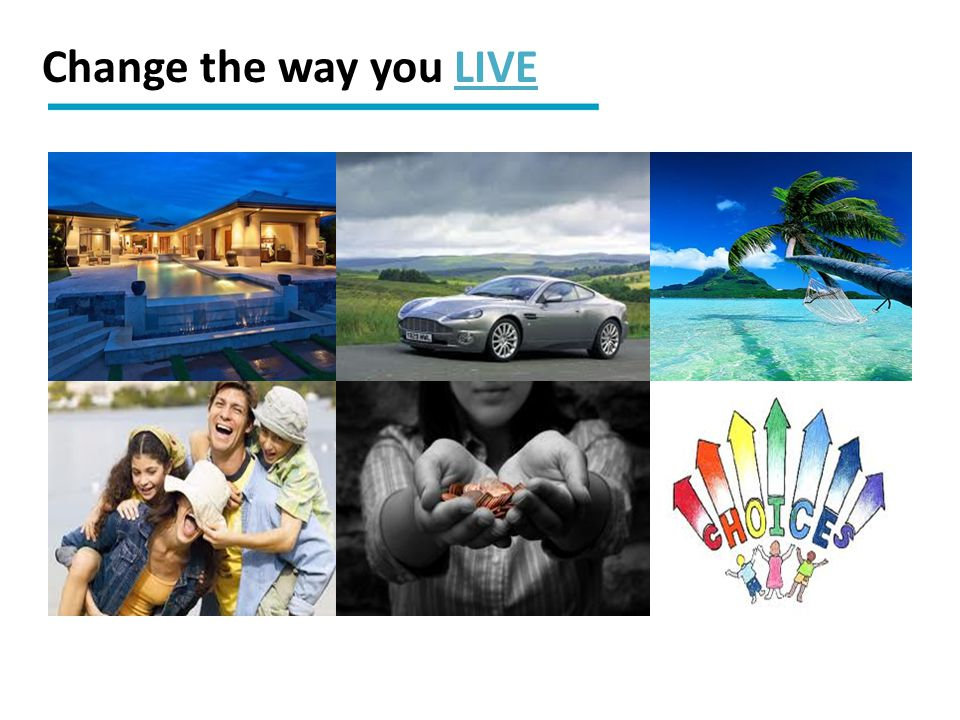 Change the way you LIVE