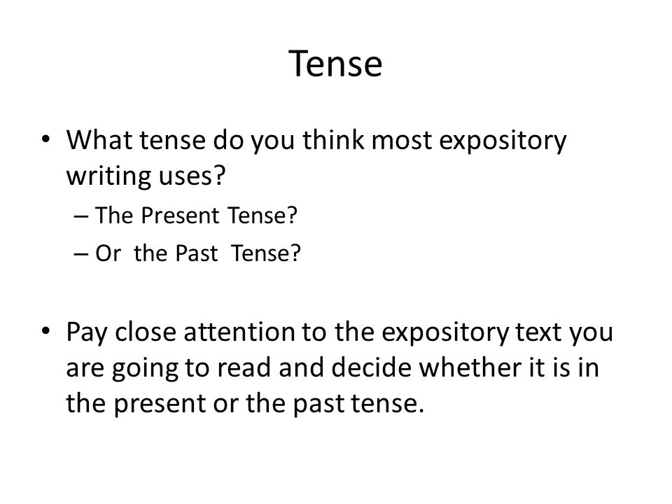 Tense What tense do you think most expository writing uses
