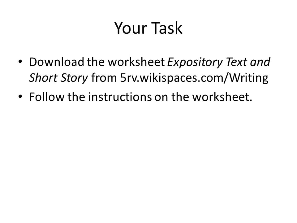 Your Task Download the worksheet Expository Text and Short Story from 5rv.wikispaces.com/Writing.