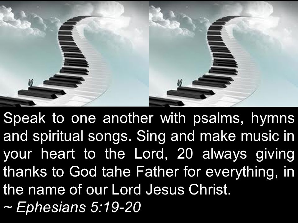Speak to one another with psalms, hymns and spiritual songs