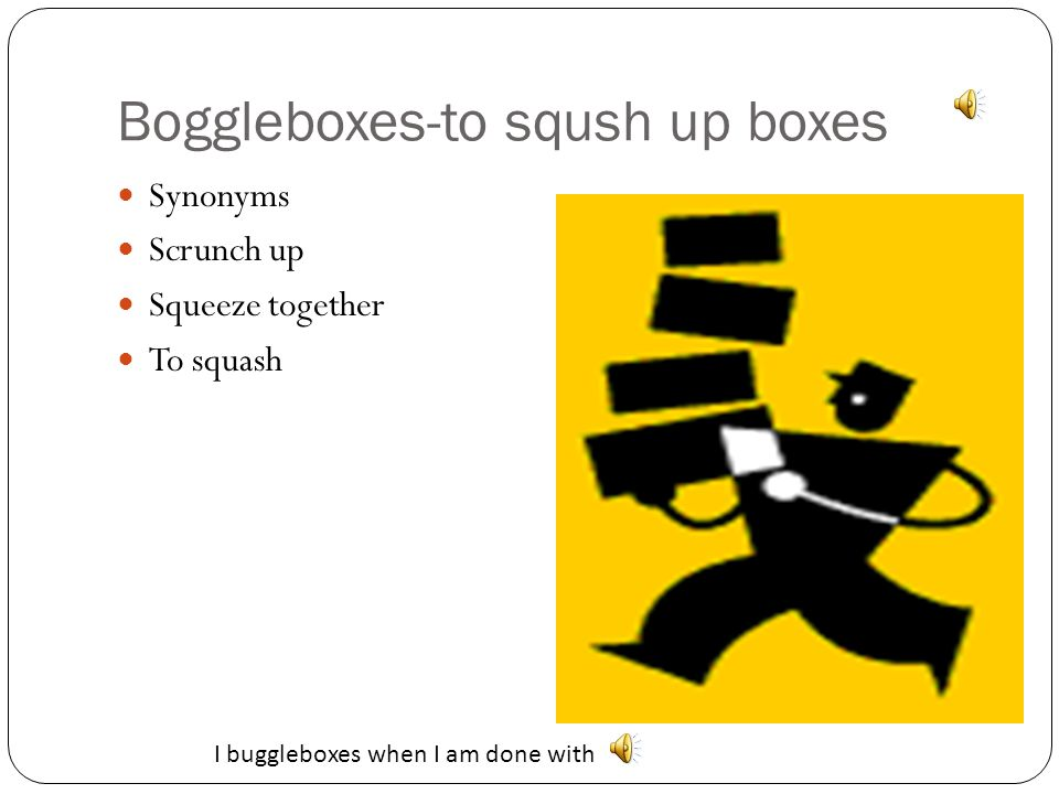 Boggleboxes-to sqush up boxes