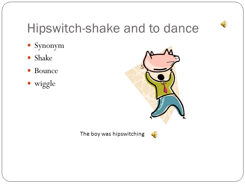 Hipswitch-shake and to dance