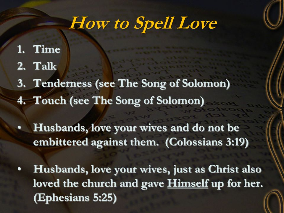 How to Spell Love Time Talk Tenderness (see The Song of Solomon)
