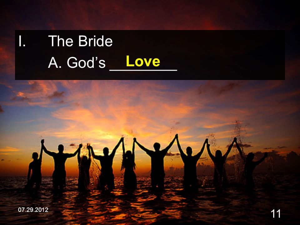 The Bride A. God's ________ Love 07.29.2012
