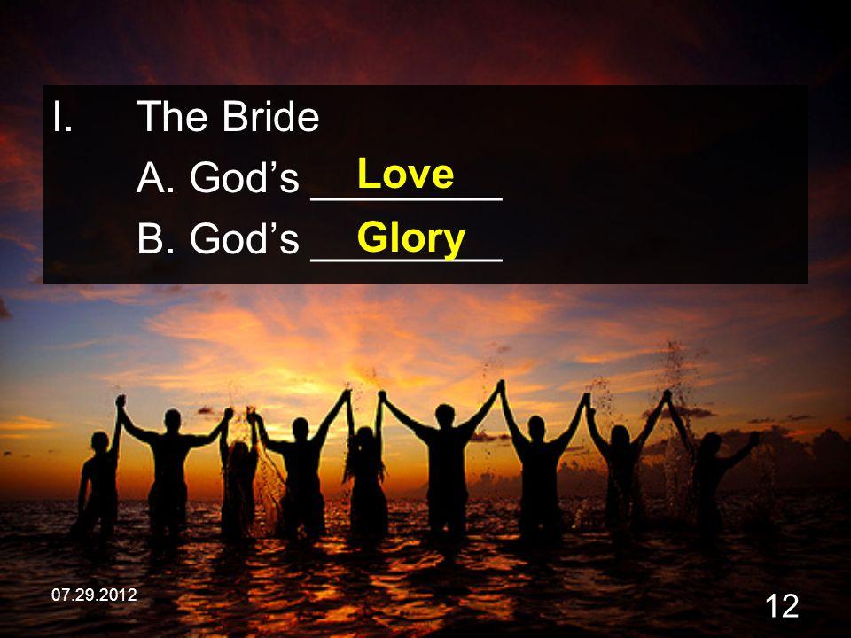 The Bride A. God's ________ B. God's ________ Love Glory 07.29.2012