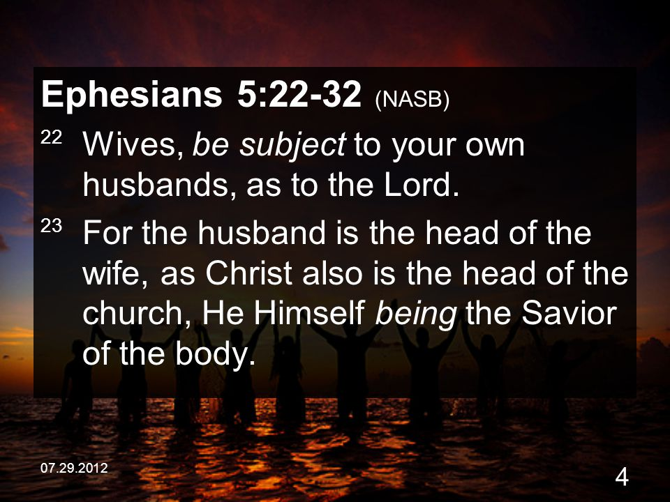Ephesians 5:22-32 (NASB) 22 Wives, be subject to your own husbands, as to the Lord.