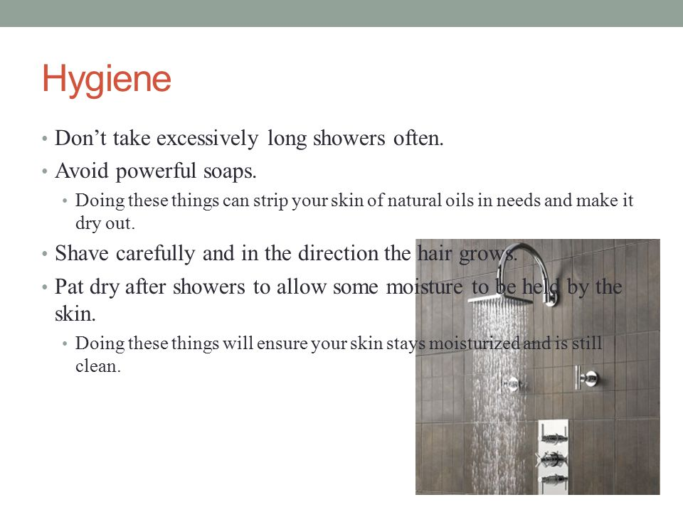 Hygiene Don't take excessively long showers often.