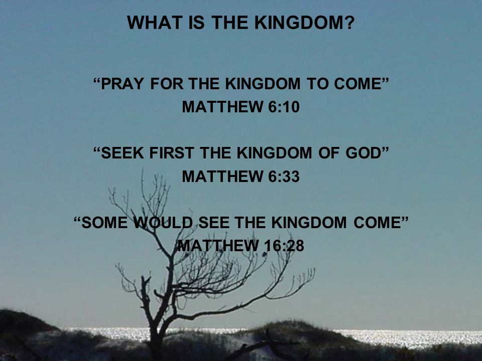 WHAT IS THE KINGDOM PRAY FOR THE KINGDOM TO COME MATTHEW 6:10