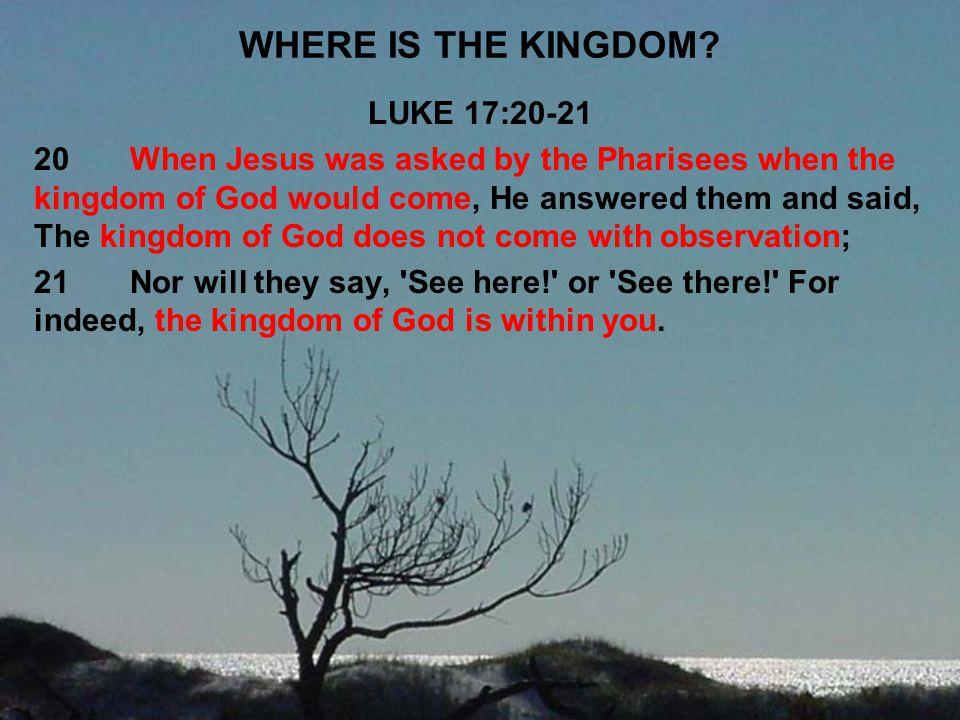 WHERE IS THE KINGDOM LUKE 17:20-21