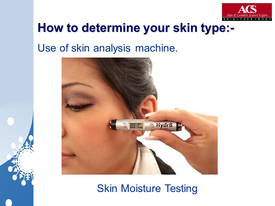 How to determine your skin type:- Use of skin analysis machine.