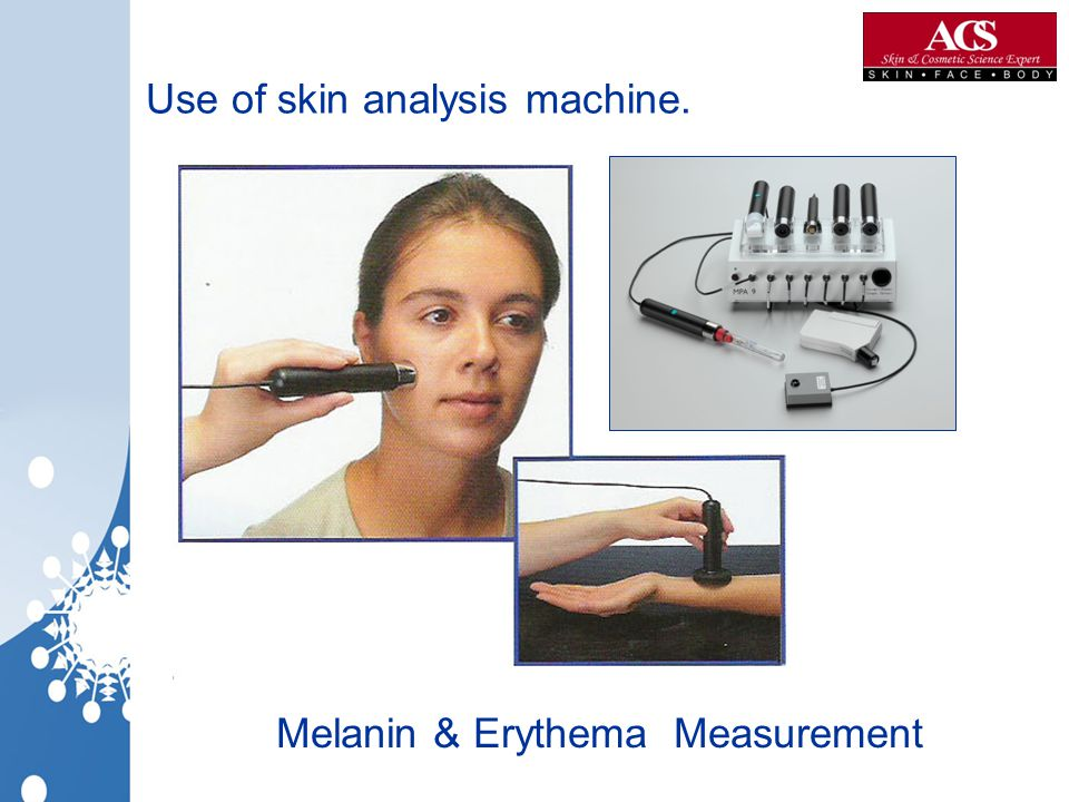Use of skin analysis machine.
