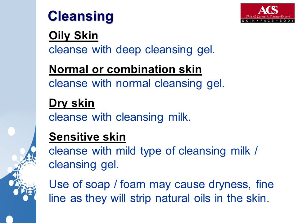 Cleansing Oily Skin cleanse with deep cleansing gel.