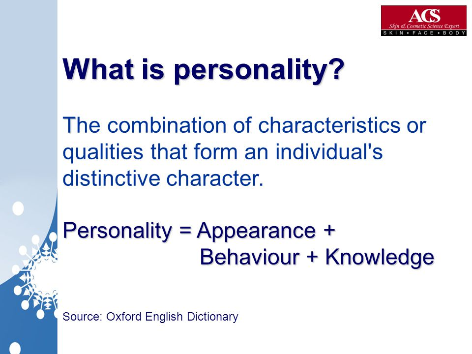 What is personality The combination of characteristics or qualities that form an individual s distinctive character. Personality = Appearance + Behaviour + Knowledge