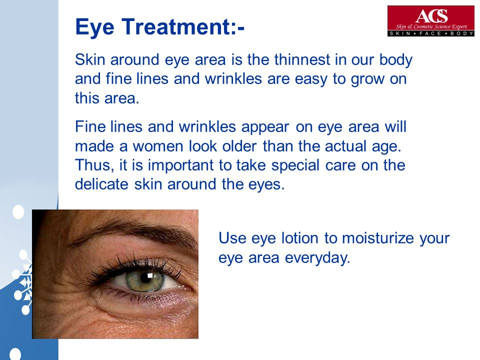 Eye Treatment:- Skin around eye area is the thinnest in our body and fine lines and wrinkles are easy to grow on this area.