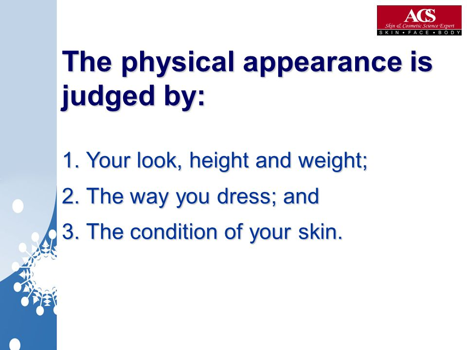 The physical appearance is judged by: 1