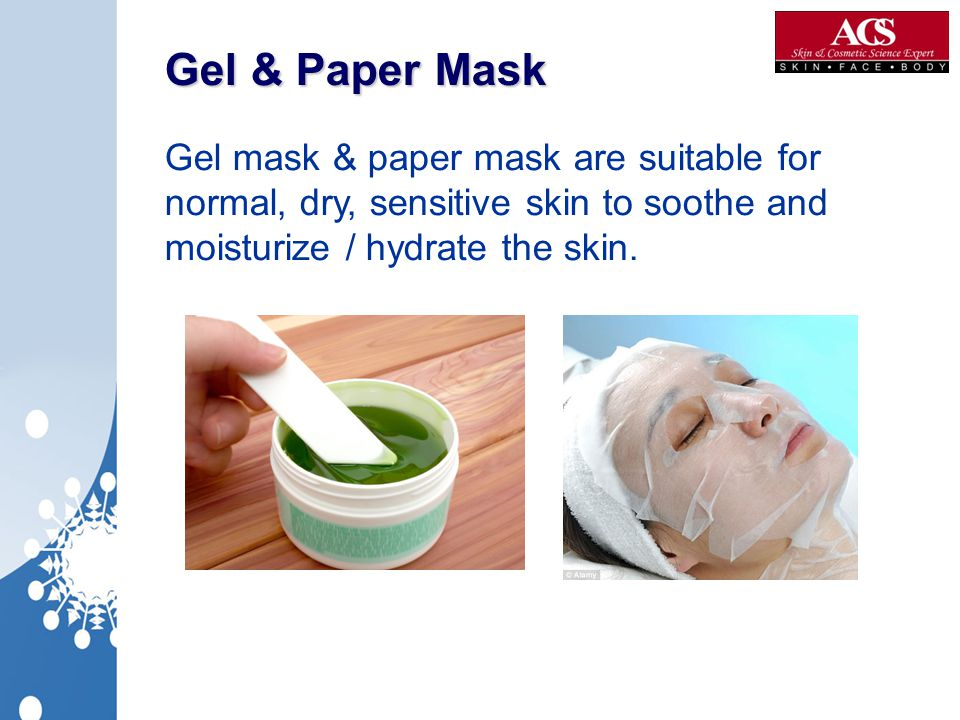 Gel & Paper Mask Gel mask & paper mask are suitable for normal, dry, sensitive skin to soothe and moisturize / hydrate the skin.