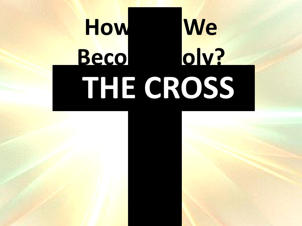 How Can We Become Holy THE CROSS