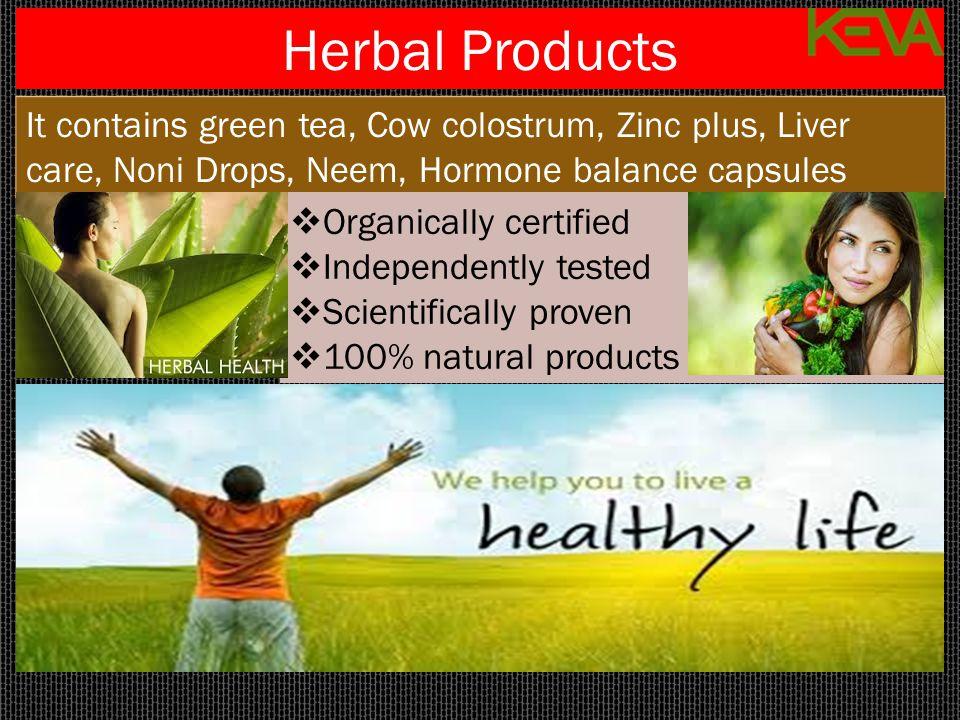 Herbal Products It contains green tea, Cow colostrum, Zinc plus, Liver care, Noni Drops, Neem, Hormone balance capsules.
