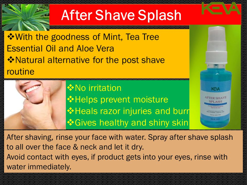 After Shave Splash With the goodness of Mint, Tea Tree Essential Oil and Aloe Vera. Natural alternative for the post shave routine.