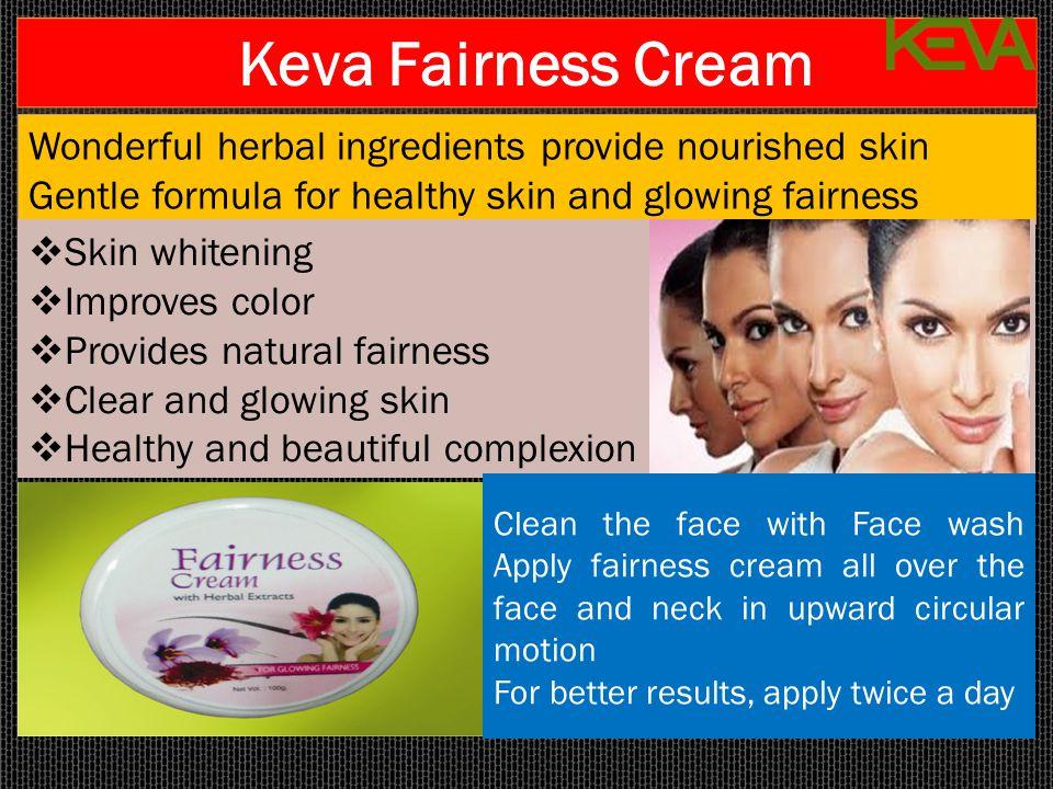 Keva Fairness Cream Wonderful herbal ingredients provide nourished skin. Gentle formula for healthy skin and glowing fairness.