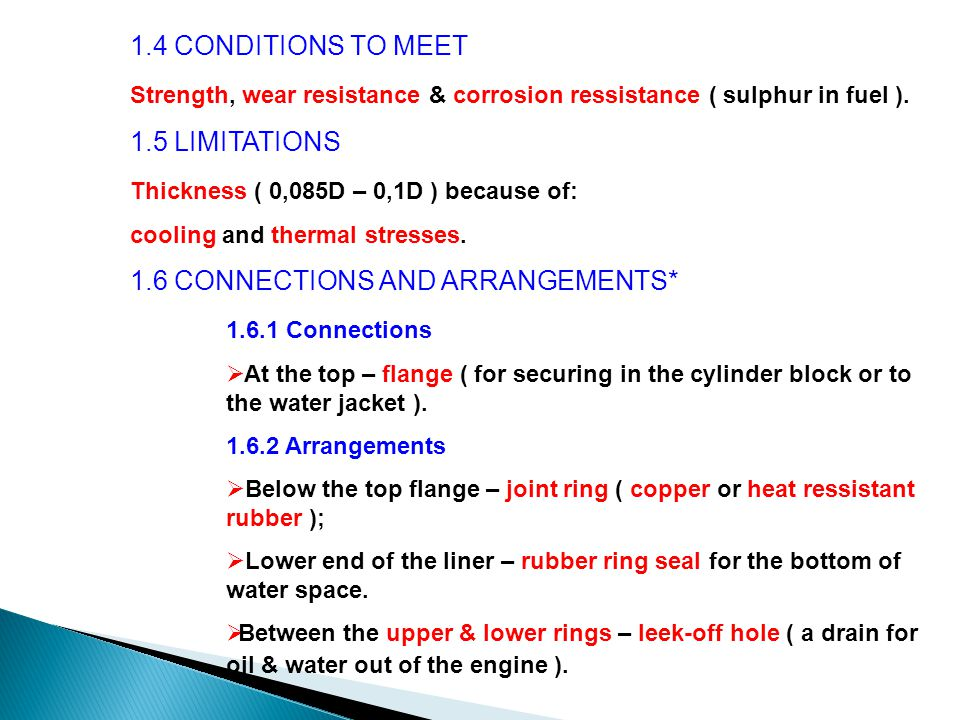 Strength, wear resistance & corrosion ressistance ( sulphur in fuel ).
