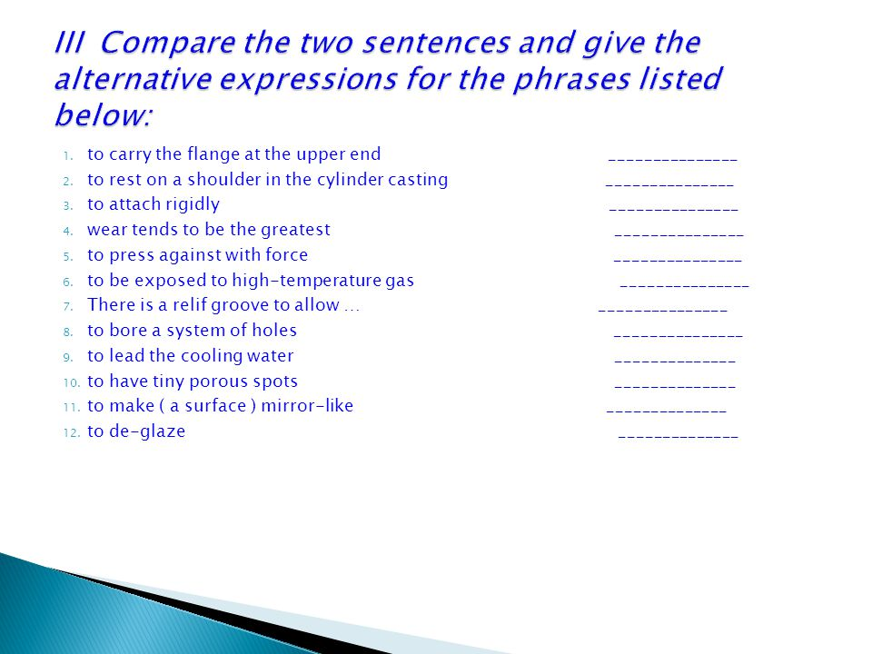 III Compare the two sentences and give the alternative expressions for the phrases listed below: