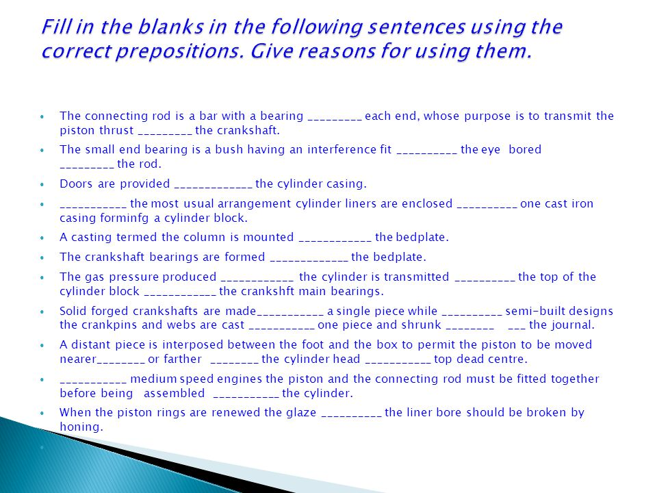 Fill in the blanks in the following sentences using the correct prepositions. Give reasons for using them.