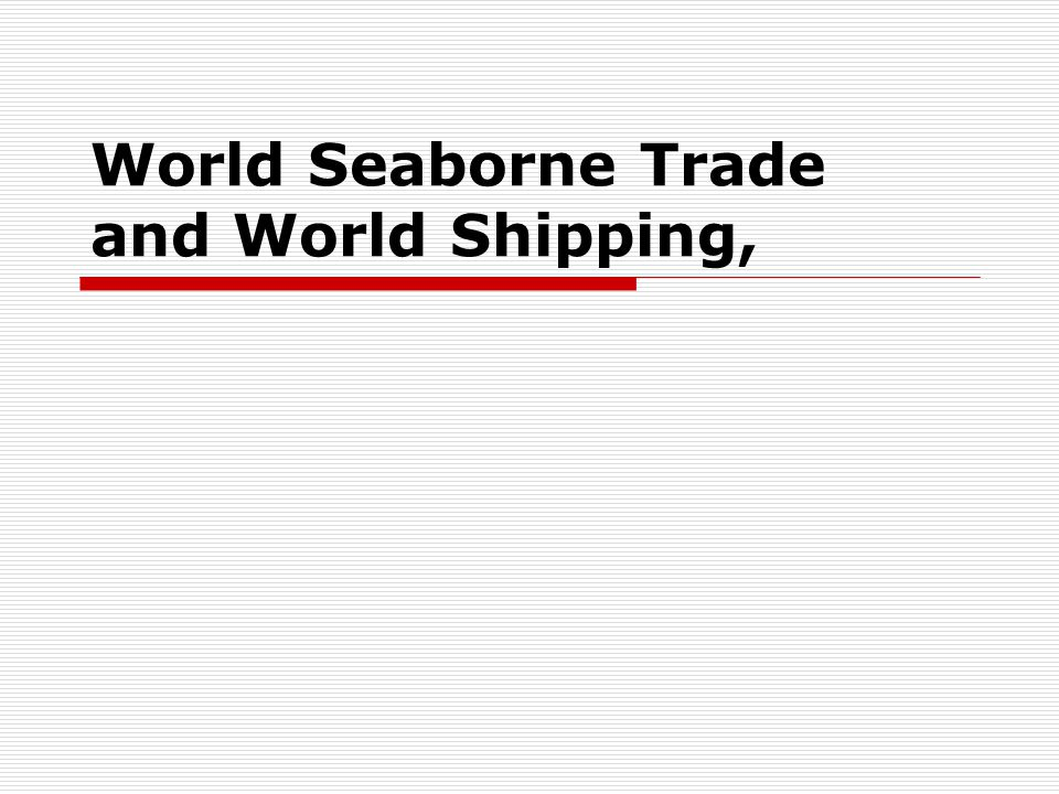 World Seaborne Trade and World Shipping,