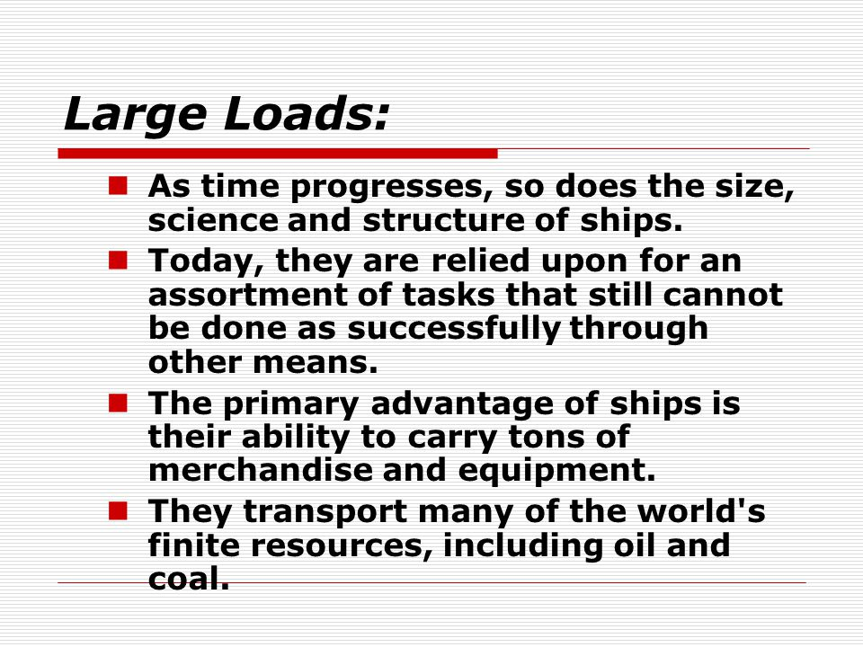 Large Loads: As time progresses, so does the size, science and structure of ships.