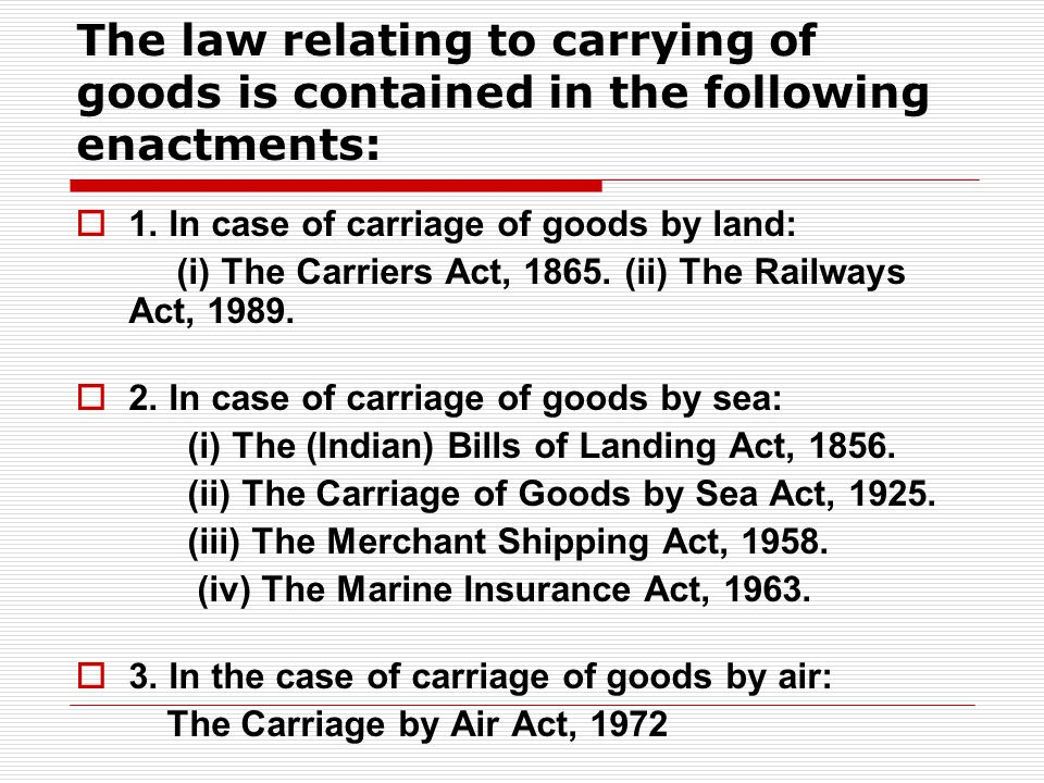 The law relating to carrying of goods is contained in the following enactments: